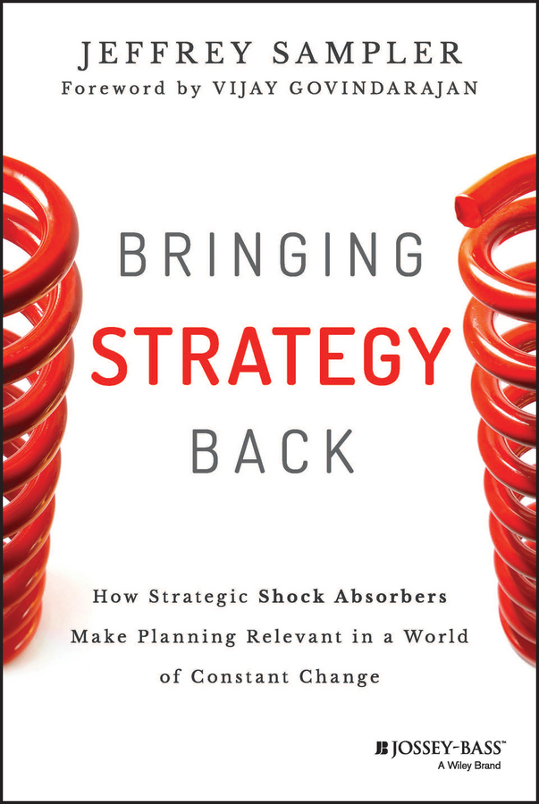 Фото - Jeffrey Sampler L. Bringing Strategy Back. How Strategic Shock Absorbers Make Planning Relevant in a World of Constant Change bringing