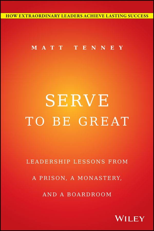 Jon Gordon Serve to Be Great. Leadership Lessons from a Prison, a Monastery, and a Boardroom god is not great