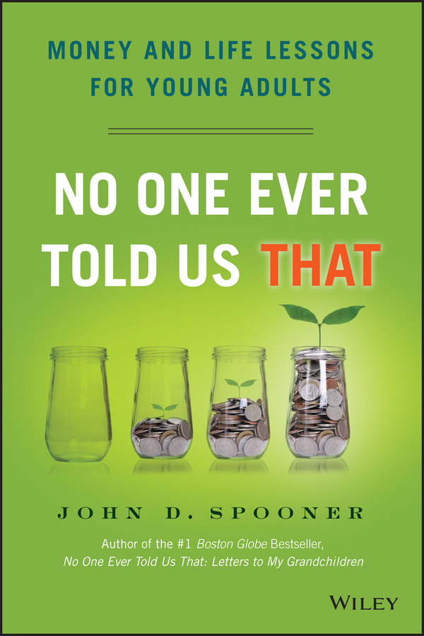 John Spooner D. No One Ever Told Us That. Money and Life Lessons for Young Adults the grownup