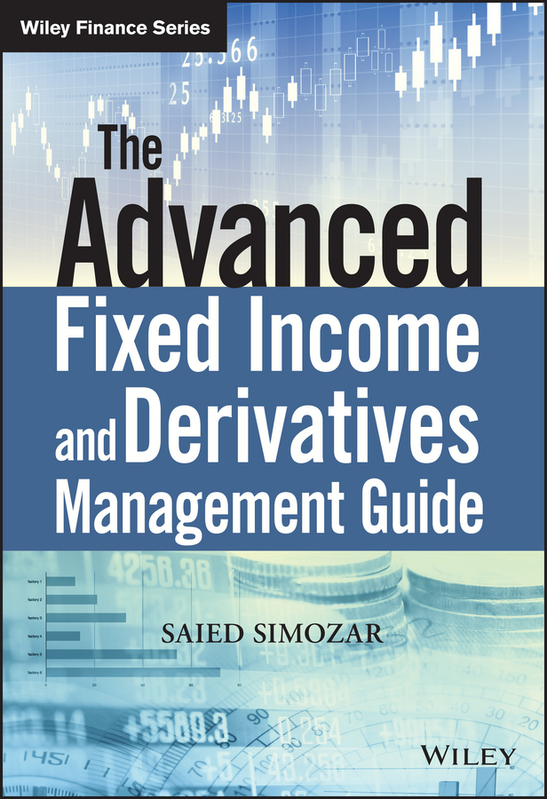 Saied Simozar The Advanced Fixed Income and Derivatives Management Guide bruce tuckman fixed income securities tools for today s markets
