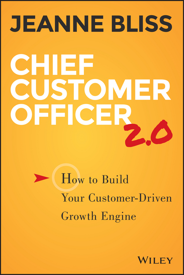 Jeanne Bliss Chief Customer Officer 2.0. How to Build Your Customer-Driven Growth Engine strategy to customer loyalty building csr