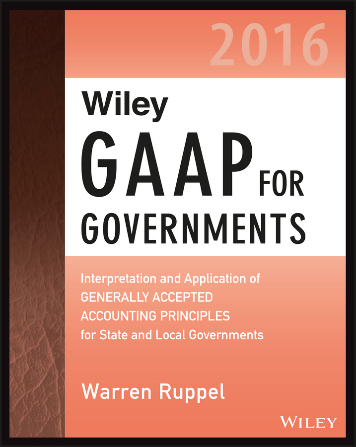 Warren Ruppel Wiley GAAP for Governments 2016: Interpretation and Application of Generally Accepted Accounting Principles for State and Local Governments государственная символика флаг гребень 5 видов