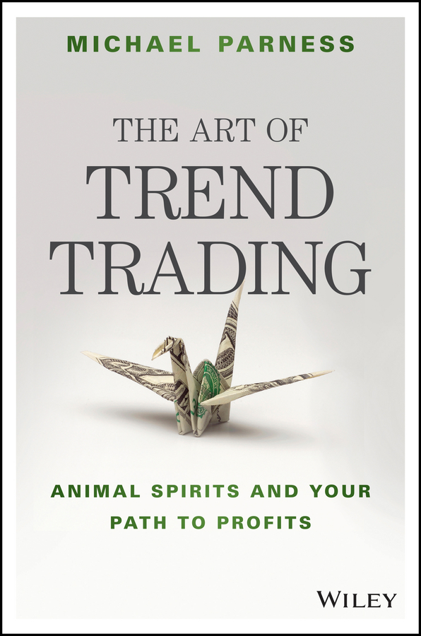 Michael Parness The Art of Trend Trading. Animal Spirits and Your Path to Profits