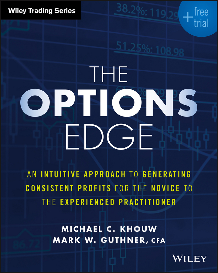 Michael Khouw C. The Options Edge. An Intuitive Approach to Generating Consistent Profits for the Novice to the Experienced Practitioner larry shover trading options in turbulent markets master uncertainty through active volatility management