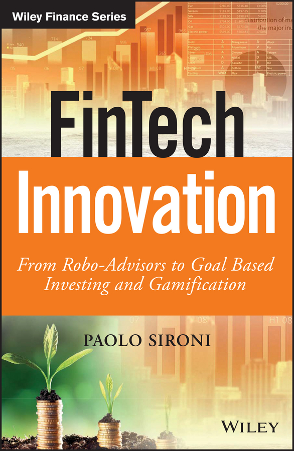 Paolo Sironi FinTech Innovation. From Robo-Advisors to Goal Based Investing and Gamification laurence kotlikoff j jimmy stewart is dead ending the world s ongoing financial plague with limited purpose banking