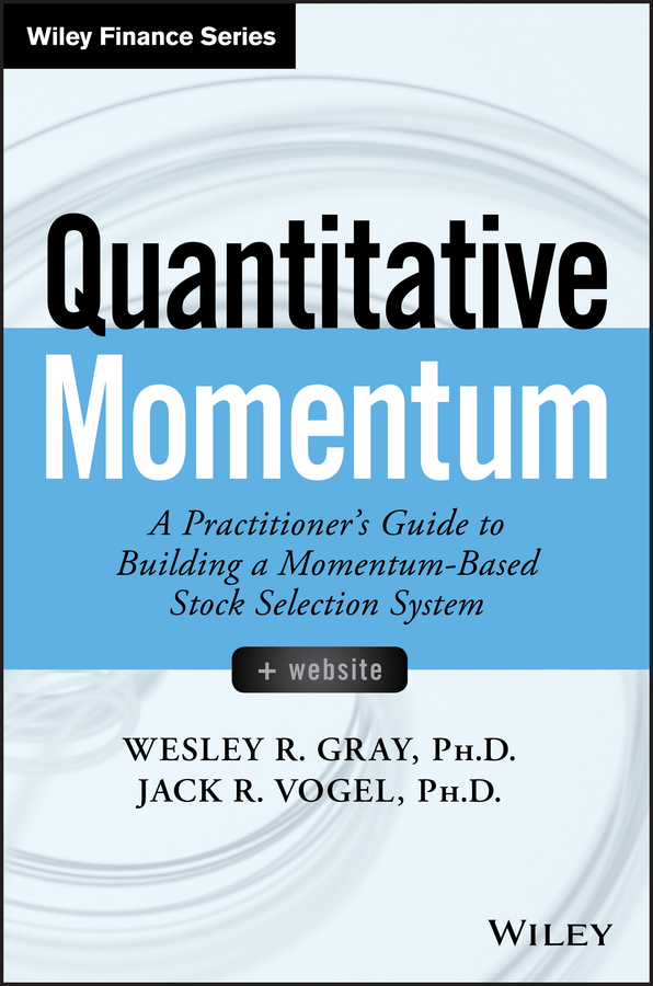 Wesley R. Gray Quantitative Momentum. A Practitioner's Guide to Building a Momentum-Based Stock Selection System wesley r gray quantitative momentum a practitioner s guide to building a momentum based stock selection system isbn 9781119237266