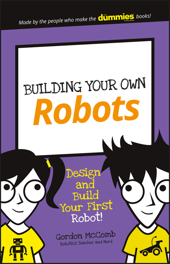 Gordon McComb Building Your Own Robots. Design and Build Your First Robot! pam walker the science teacher s activity a day grades 5 10 over 180 reproducible pages of quick fun projects that illustrate basic concepts