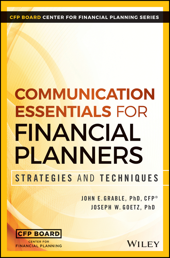 John Grable E. Communication Essentials for Financial Planners. Strategies and Techniques cfp board financial planning competency handbook