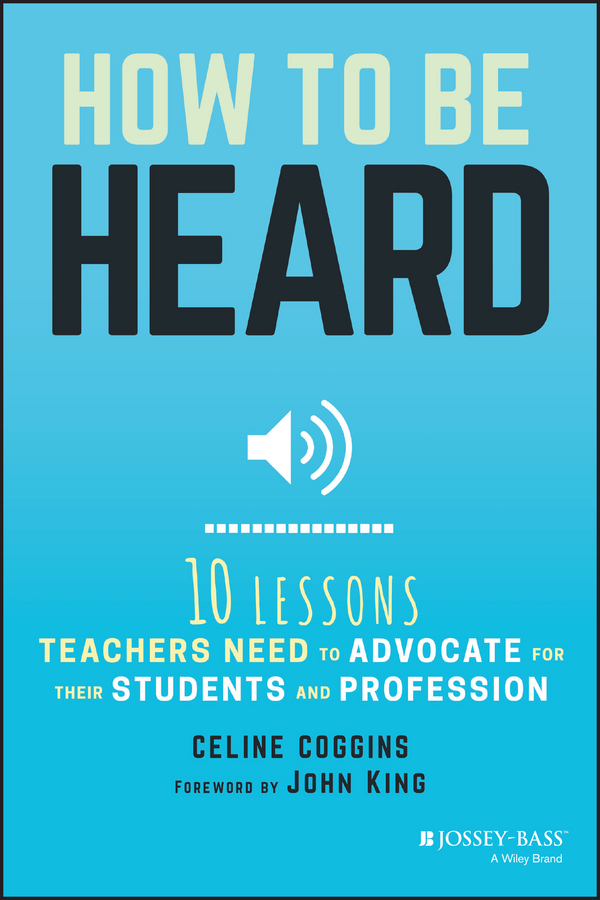 Celine Coggins How to Be Heard. Ten Lessons Teachers Need to Advocate for their Students and Profession fw coggins coggins clocks construction maintenance and repa ir paper only