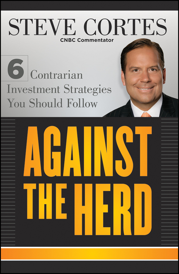 Steve Cortes Against the Herd. 6 Contrarian Investment Strategies You Should Follow steve cone steal these ideas marketing secrets that will make you a star