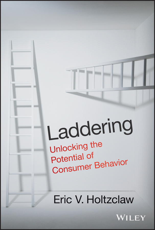 Eric Holtzclaw V. Laddering. Unlocking the Potential of Consumer Behavior demystifying learning traps in a new product innovation process