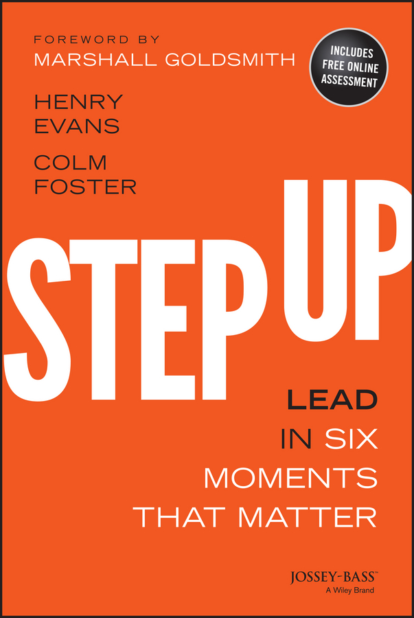 Marshall Goldsmith Step Up. Lead in Six Moments that Matter amy lyman the trustworthy leader leveraging the power of trust to transform your organization