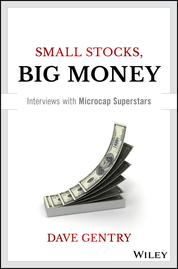 Dave Gentry Small Stocks, Big Money. Interviews With Microcap Superstars the big short