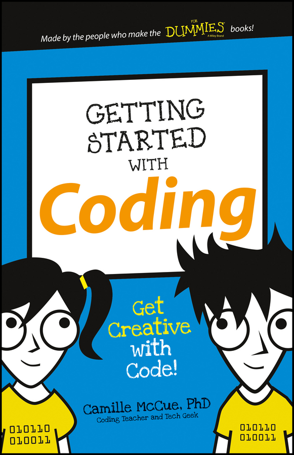 Camille McCue, Ph.D Getting Started with Coding. Get Creative with Code! camille mccue getting started with coding get creative with code