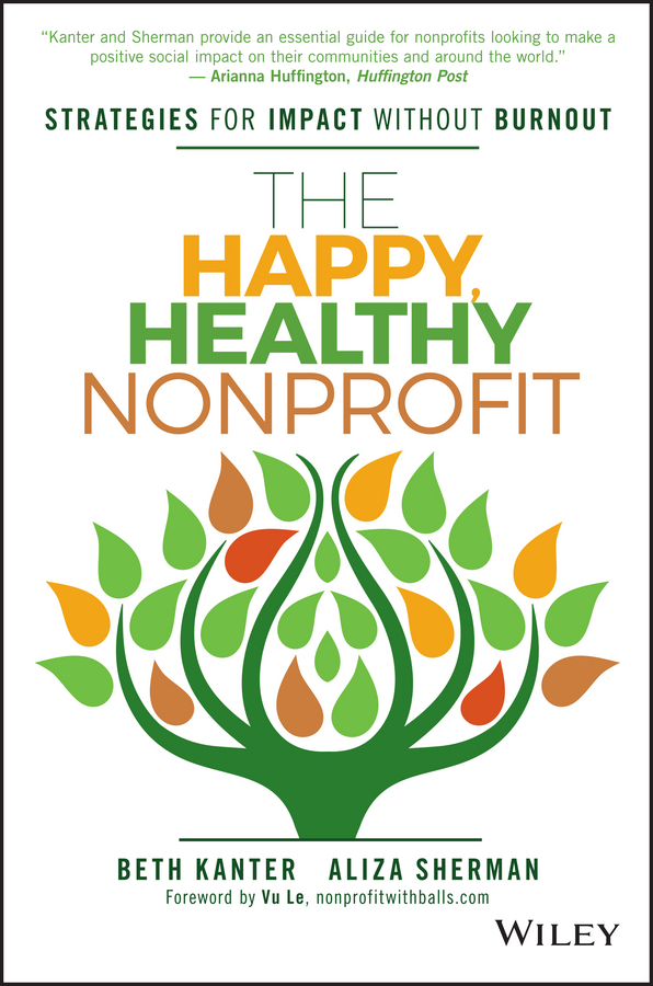 Beth Kanter The Happy, Healthy Nonprofit. Strategies for Impact without Burnout beth kanter the networked nonprofit connecting with social media to drive change