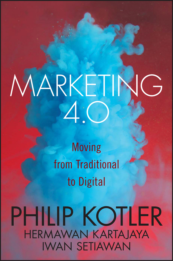 Philip Kotler Marketing 4.0. Moving from Traditional to Digital steve cone steal these ideas marketing secrets that will make you a star