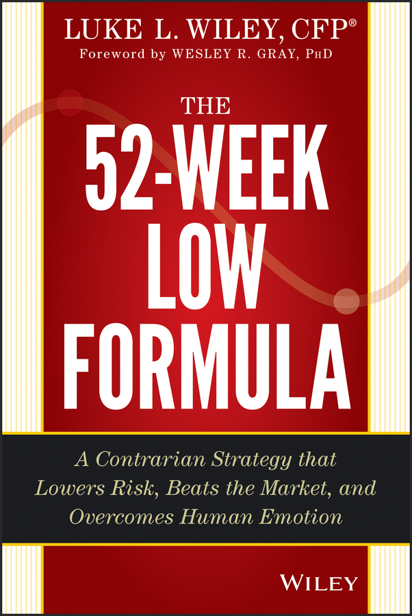 Wesley R. Gray The 52-Week Low Formula. A Contrarian Strategy that Lowers Risk, Beats the Market, and Overcomes Human Emotion pat dorsey the little book that builds wealth the knockout formula for finding great investments