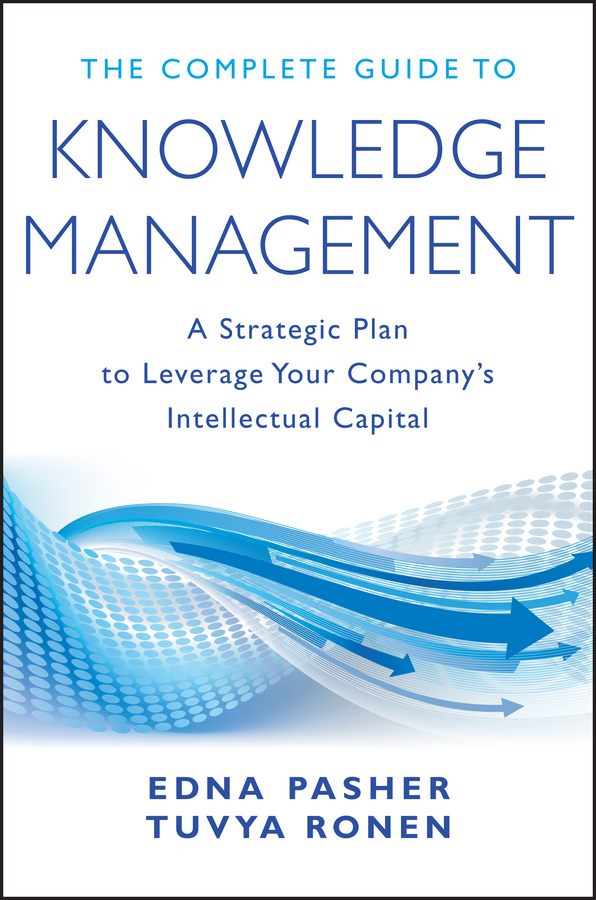 Edna Pasher The Complete Guide to Knowledge Management. A Strategic Plan to Leverage Your Company's Intellectual Capital cultural factors and knowledge sharing in smes