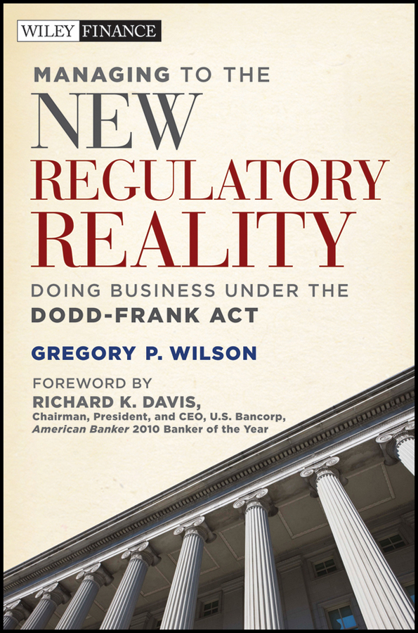 Richard Davis K. Managing to the New Regulatory Reality. Doing Business Under the Dodd-Frank Act david skeel the new financial deal understanding the dodd frank act and its unintended consequences