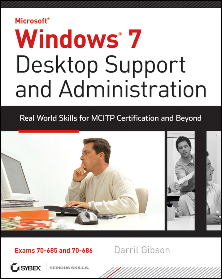 Darril Gibson Windows 7 Desktop Support and Administration. Real World Skills for MCITP Certification and Beyond (Exams 70-685 and 70-686) tom carpenter sql server 2008 administration real world skills for mcitp certification and beyond exams 70 432 and 70 450