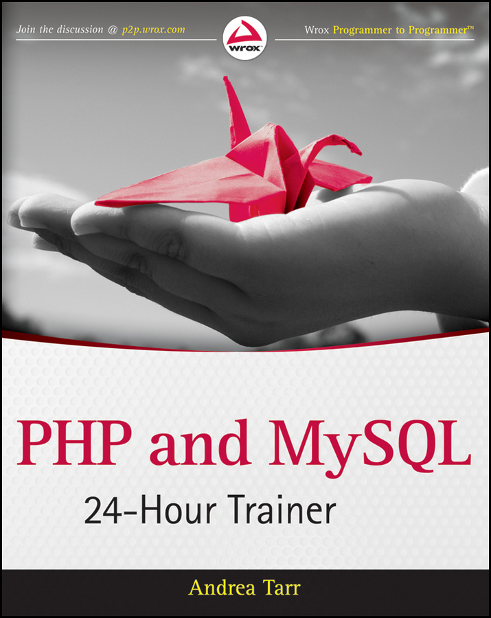 Andrea Tarr PHP and MySQL 24-Hour Trainer steve prettyman learn php 7 object oriented modular programming using html5 css3 javascript xml json and mysql