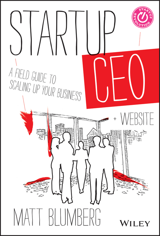 Matt Blumberg Startup CEO. A Field Guide to Scaling Up Your Business, + Website natalie michael brian conlin your ceo succession playbook how to pass the torch so everyone wins