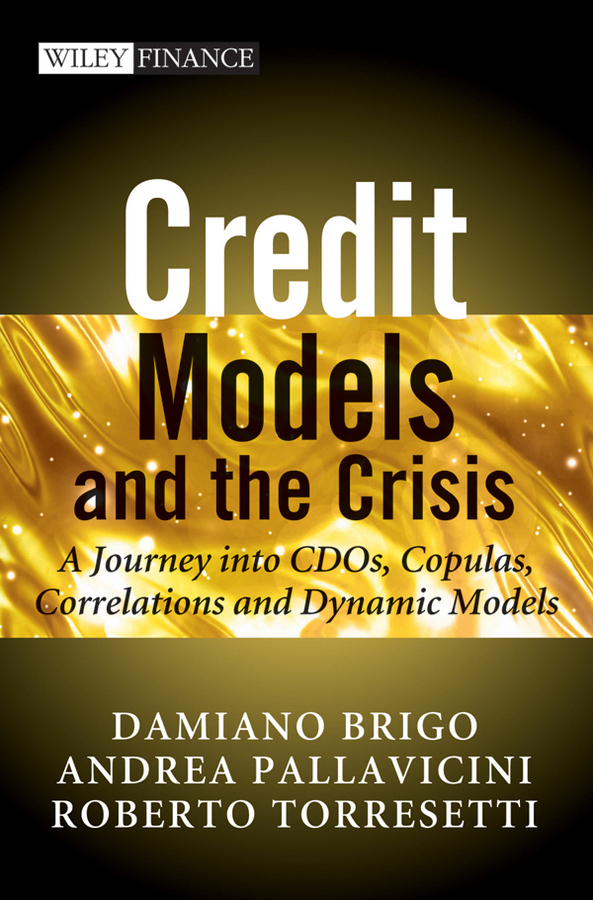 Damiano Brigo Credit Models and the Crisis. A Journey into CDOs, Copulas, Correlations and Dynamic Models levy type models for equity derivatives