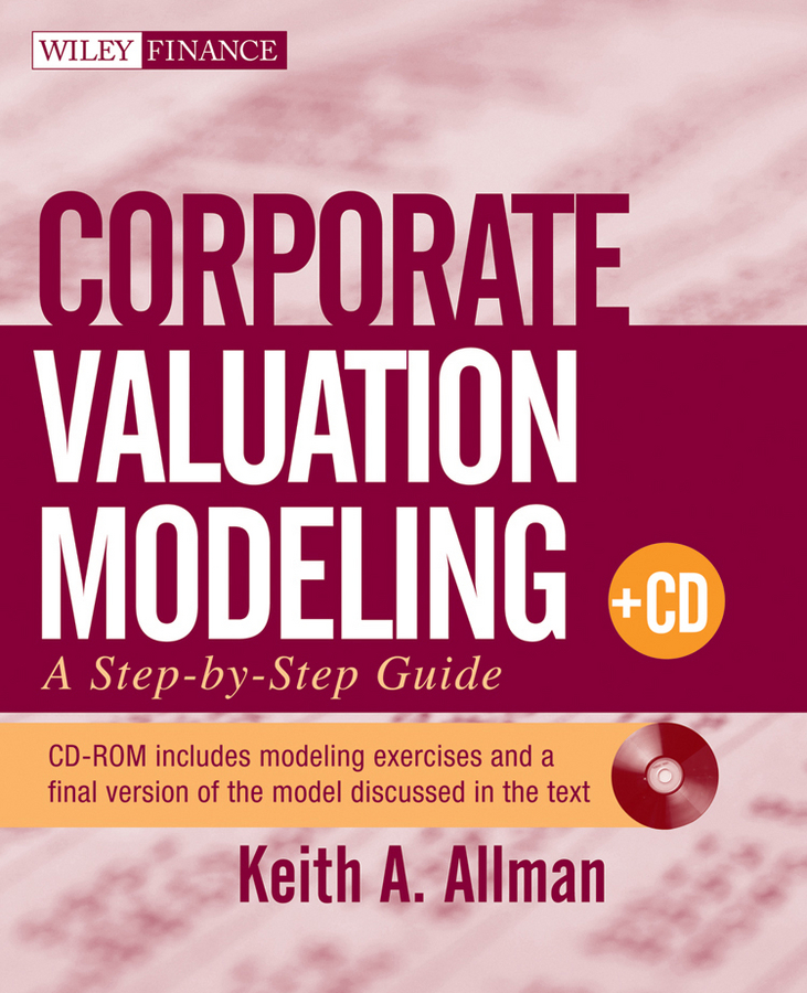 Keith Allman A. Corporate Valuation Modeling. A Step-by-Step Guide keith allman a corporate valuation modeling a step by step guide