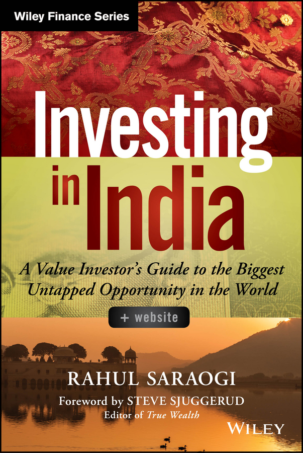 Rahul Saraogi Investing in India. A Value Investor's Guide to the Biggest Untapped Opportunity in the World