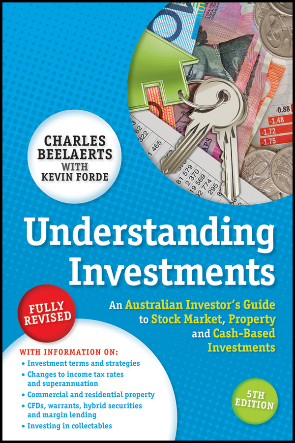 Charles Beelaerts Understanding Investments. An Australian Investor's Guide to Stock Market, Property and Cash-Based Investments paul barshop capital projects what every executive needs to know to avoid costly mistakes and make major investments pay off