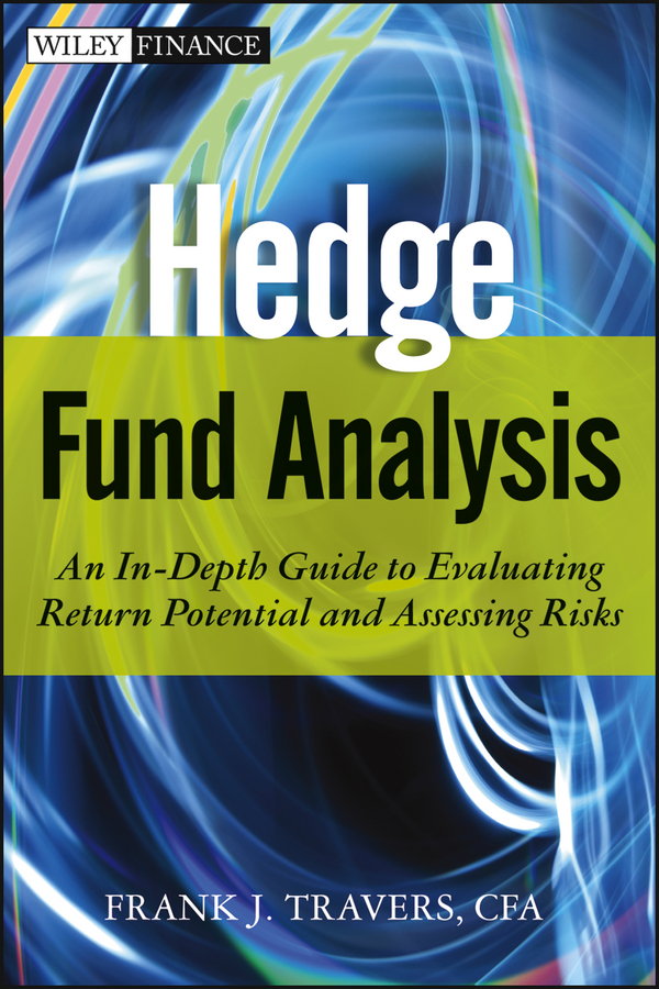 Frank Travers J. Hedge Fund Analysis. An In-Depth Guide to Evaluating Return Potential and Assessing Risks frank travers j investment manager analysis a comprehensive guide to portfolio selection monitoring and optimization