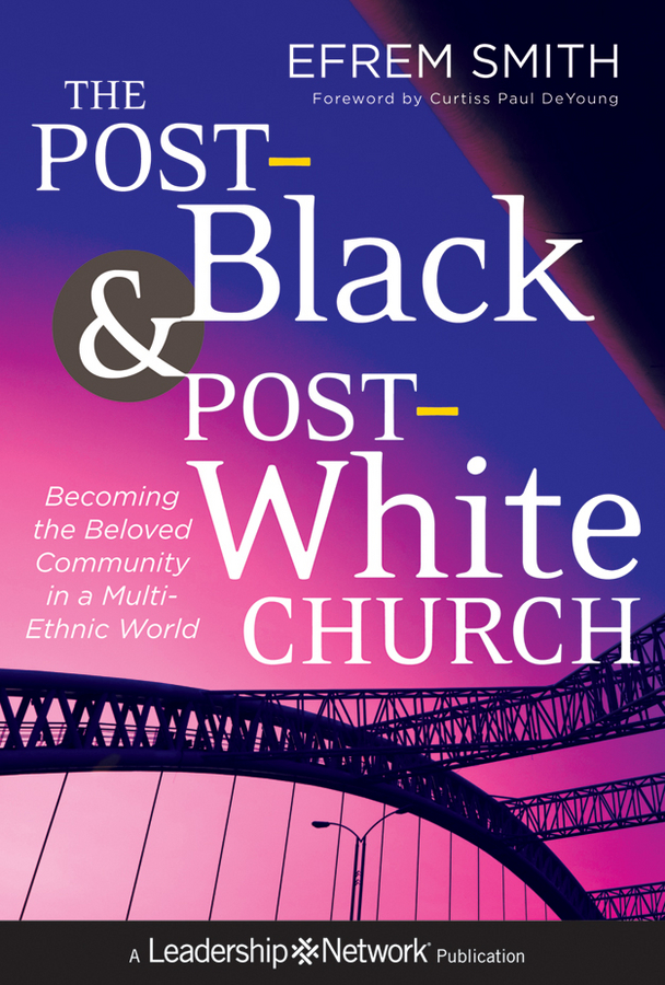 Efrem Smith The Post-Black and Post-White Church. Becoming the Beloved Community in a Multi-Ethnic World real madrid zalgiris kaunas