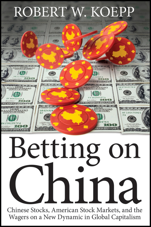 Robert Koepp W. Betting on China. Chinese Stocks, American Stock Markets, and the Wagers on a New Dynamic in Global Capitalism new in stock dt93n14lof