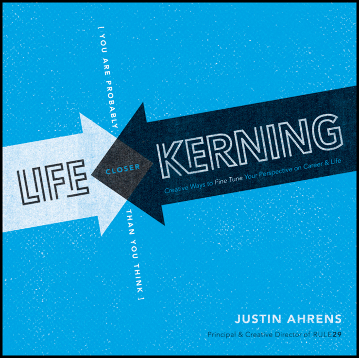 Justin Ahrens Life Kerning. Creative Ways to Fine Tune Your Perspective on Career and Life your life is a book