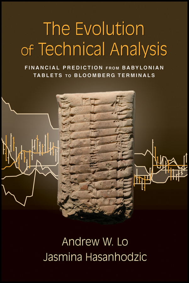 Jasmina Hasanhodzic The Evolution of Technical Analysis. Financial Prediction from Babylonian Tablets to Bloomberg Terminals james chen essentials of technical analysis for financial markets