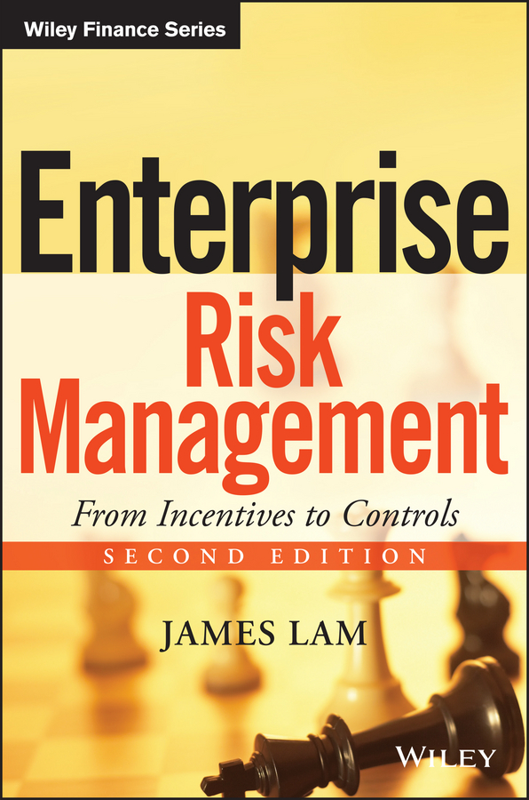 James Lam Enterprise Risk Management. From Incentives to Controls cyber threat how to manage the growing risk of cyber attacks