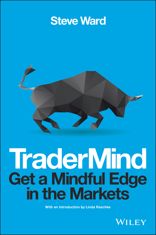Steve Ward TraderMind. Get a Mindful Edge in the Markets brett steenbarger n enhancing trader performance proven strategies from the cutting edge of trading psychology