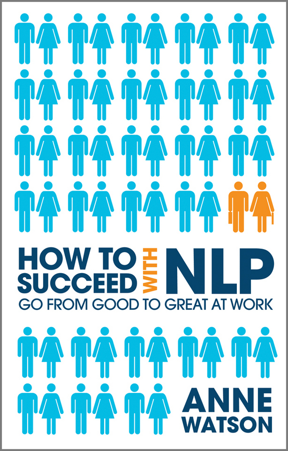 Anne Watson How to Succeed with NLP. Go from Good to Great at Work anne watson how to succeed with nlp go from good to great at work