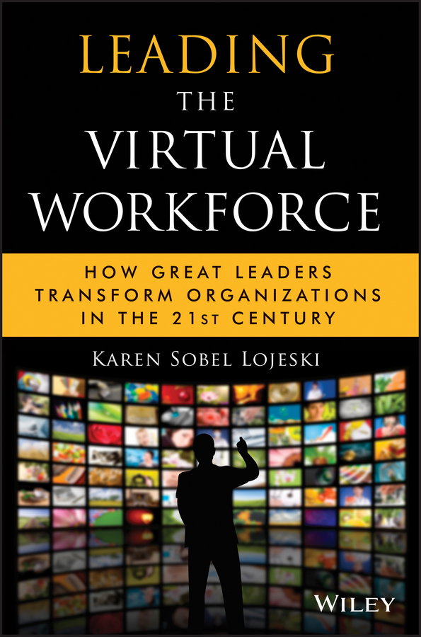 Karen Lojeski Sobel Leading the Virtual Workforce. How Great Leaders Transform Organizations in the 21st Century jacob morgan the future of work attract new talent build better leaders and create a competitive organization