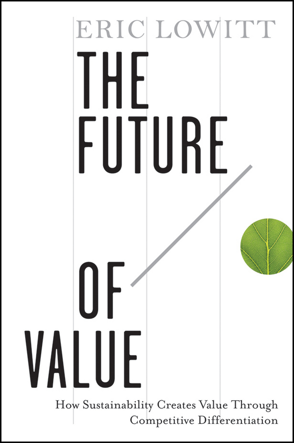 Eric Lowitt The Future of Value. How Sustainability Creates Value Through Competitive Differentiation business and ethics in a country with political socio economic crisis