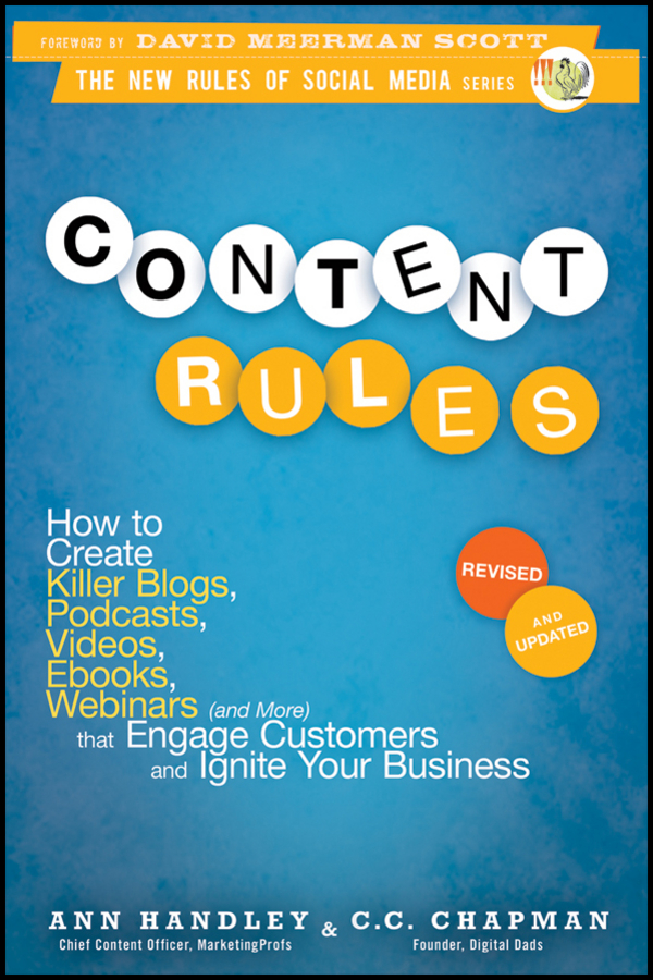 Ann Handley Content Rules. How to Create Killer Blogs, Podcasts, Videos, Ebooks, Webinars (and More) That Engage Customers and Ignite Your Business grant butler think write grow how to become a thought leader and build your business by creating exceptional articles blogs speeches books and more isbn 9781118219058