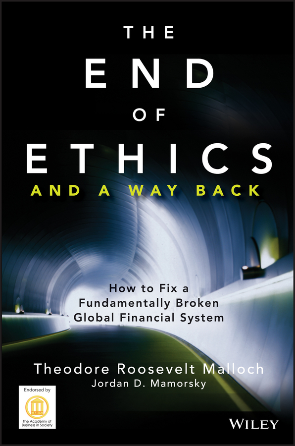 Theodore Malloch Roosevelt The End of Ethics and A Way Back. How To Fix A Fundamentally Broken Global Financial System купить недорого в Москве