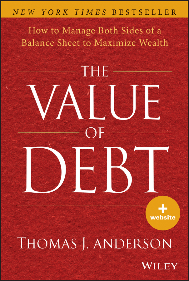 Thomas Anderson J. The Value of Debt. How to Manage Both Sides of a Balance Sheet to Maximize Wealth a new lease of death