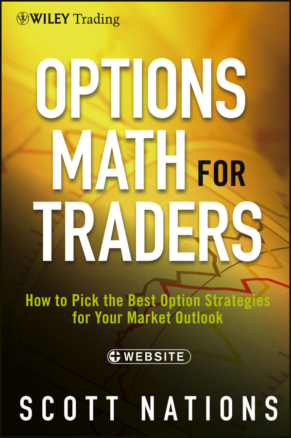 Scott Nations Options Math for Traders. How To Pick the Best Option Strategies for Your Market Outlook