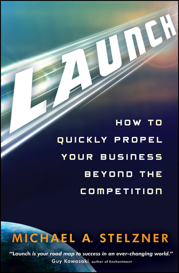 Michael Stelzner A. Launch. How to Quickly Propel Your Business Beyond the Competition steve cone steal these ideas marketing secrets that will make you a star