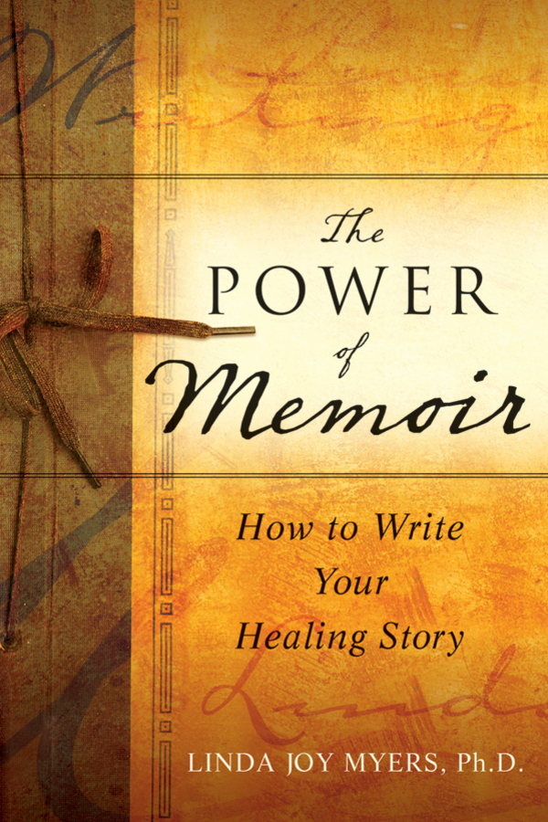 Linda Myers The Power of Memoir. How to Write Your Healing Story idea man a memoir