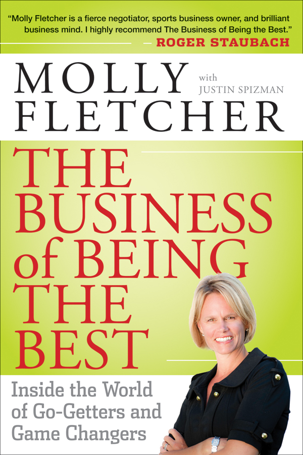 Molly Fletcher The Business of Being the Best. Inside the World of Go-Getters and Game Changers molly fletcher the business of being the best inside the world of go getters and game changers