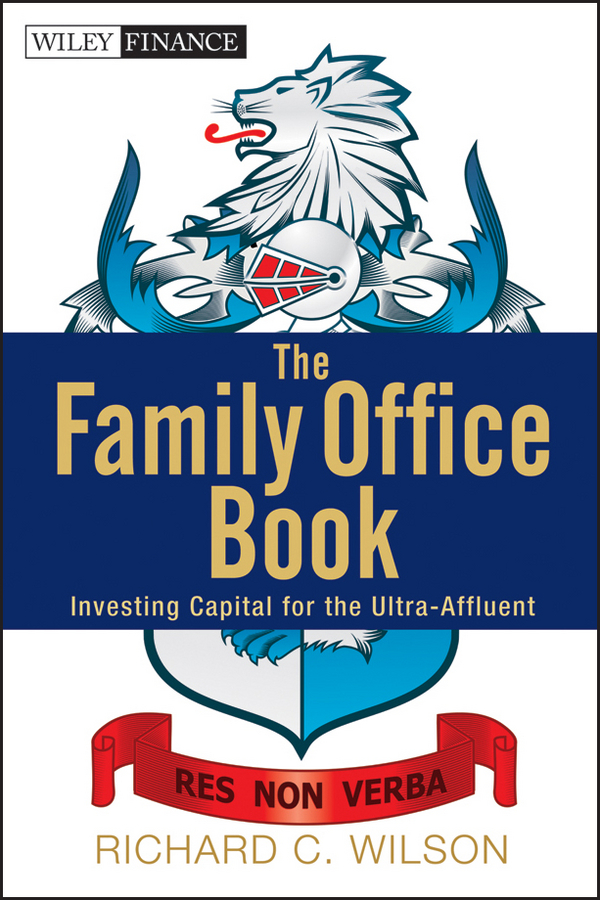 Richard Wilson C. The Family Office Book. Investing Capital for the Ultra-Affluent the family mousetrap