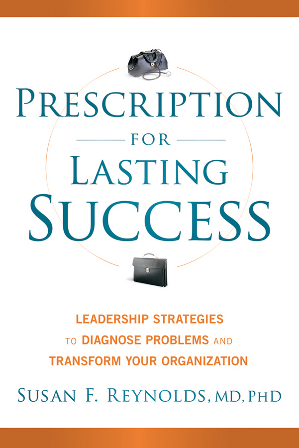 Susan Reynolds Prescription for Lasting Success. Leadership Strategies to Diagnose Problems and Transform Your Organization hae soo kwak nano and microencapsulation for foods