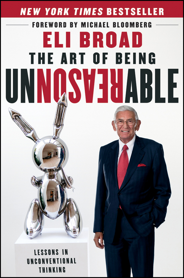 Eli Broad The Art of Being Unreasonable. Lessons in Unconventional Thinking the cleveland museum of art director s choice